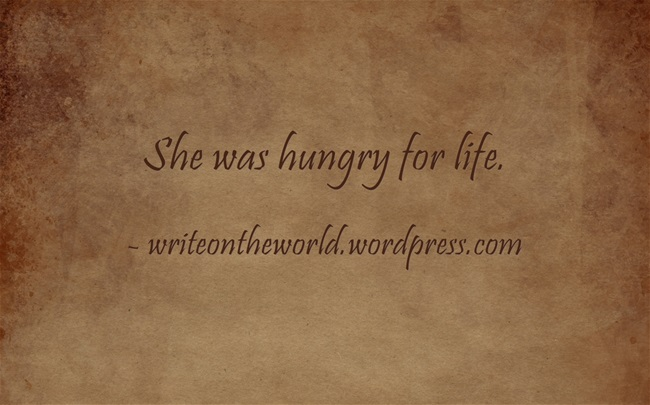 She was hungry for life.