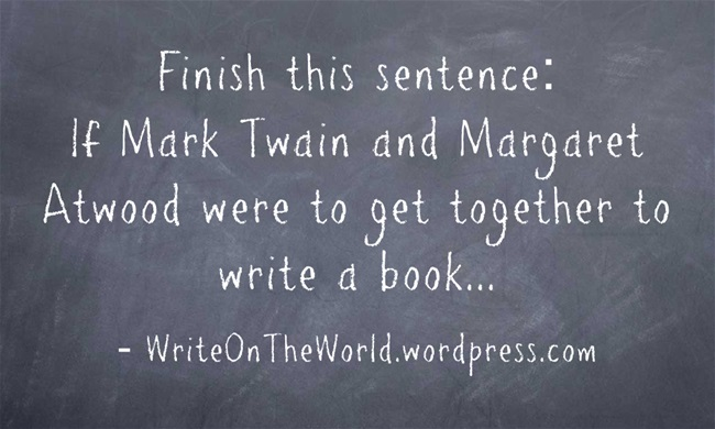 meme: If Mark Twain and Margaret Atwood were to get together and write a book...