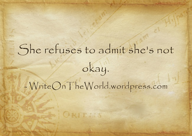 Writing prompt: She refuses to admit she's not okay.
