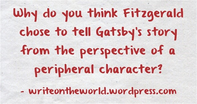meme: Why do you think Fitzgerald chose to tell Gatsby's story from the perspective of a peripheral character?